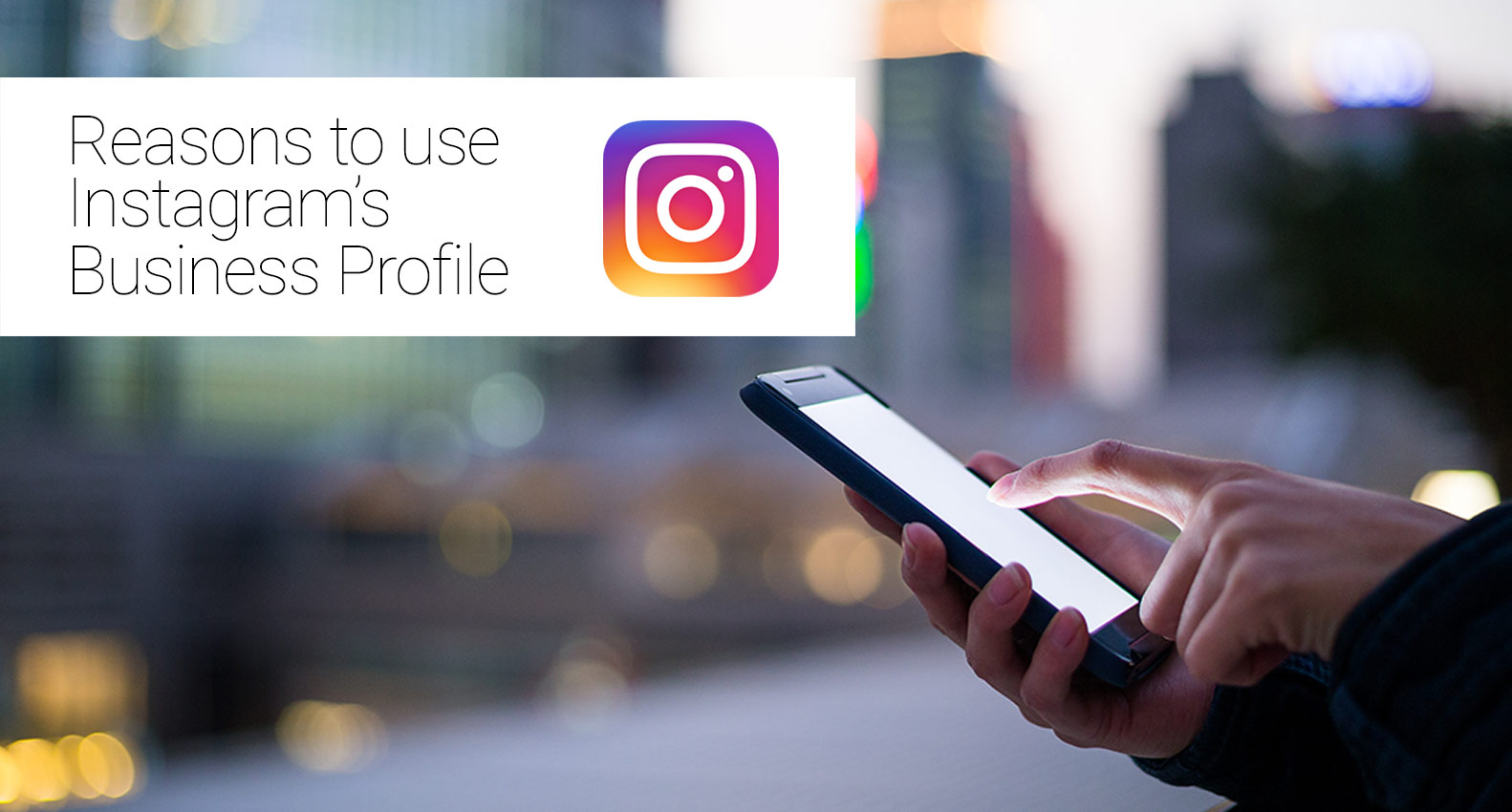 Reasons to Use Instagram Business Profile