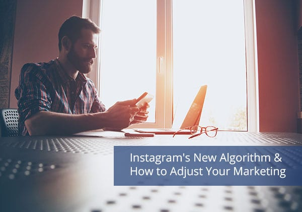 Instagram's New Algorithm & How to Adjust Your Marketing